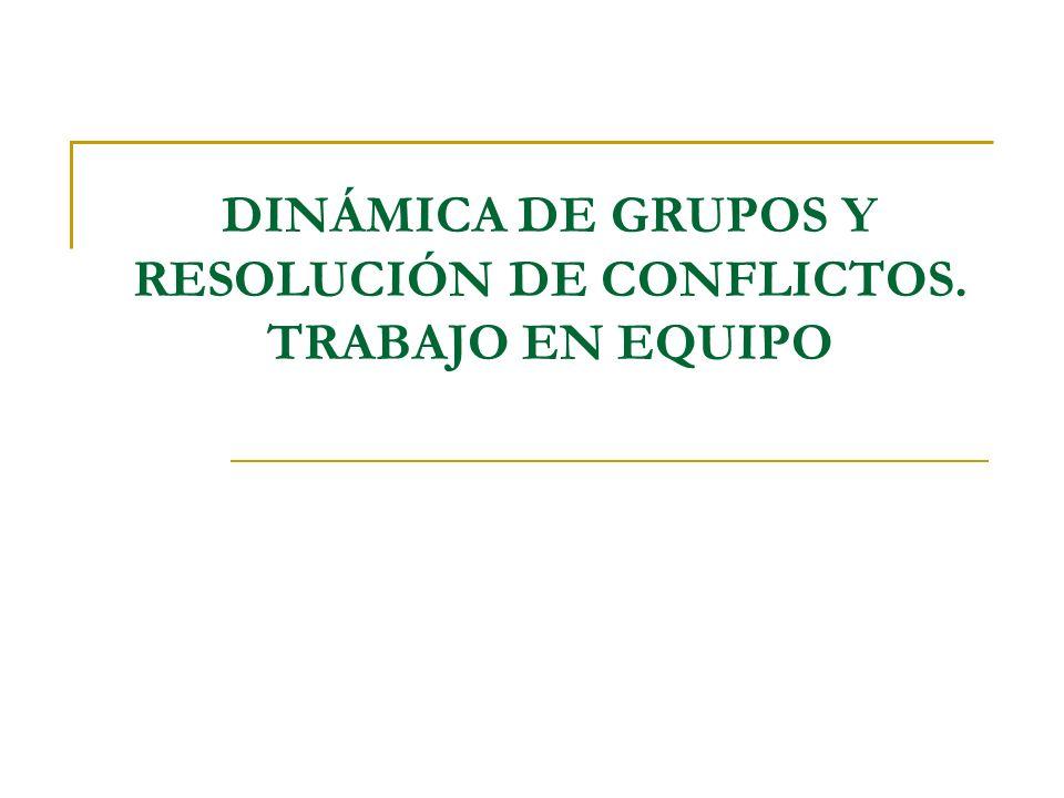 DINÁMICA DE GRUPOS Y RESOLUCIÓN DE CONFLICTOS. TRABAJO EN EQUIPO