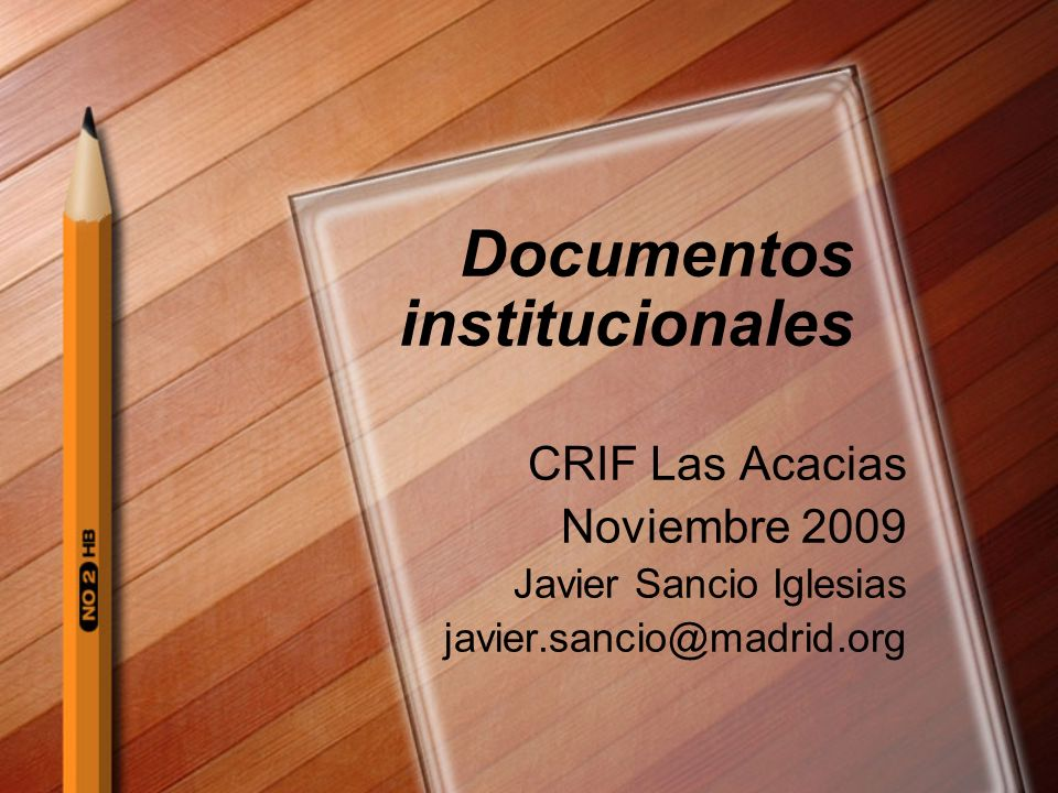 Documentos institucionales CRIF Las Acacias Noviembre 2009 Javier Sancio Iglesias javier.sancio@madrid.org