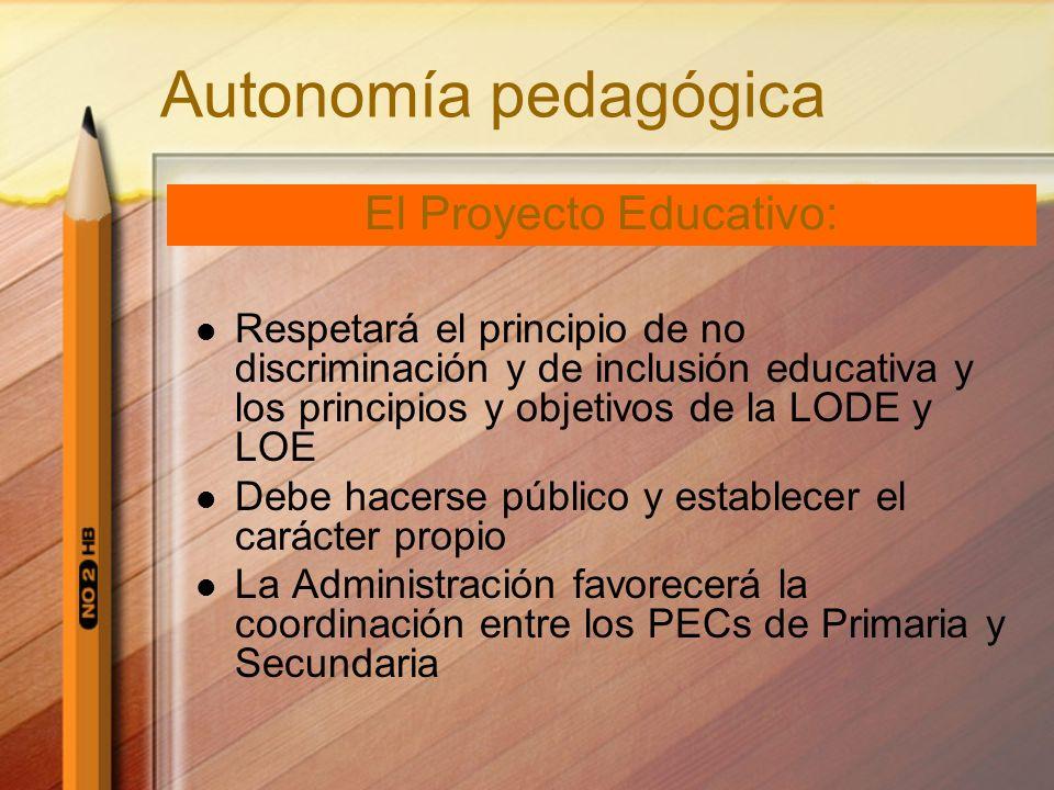 Autonomía pedagógica Respetará el principio de no discriminación y de inclusión educativa y los principios y objetivos de la LODE y LOE Debe hacerse p