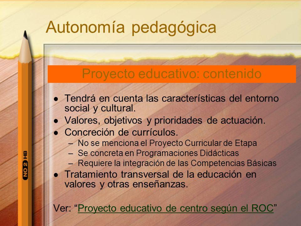 Autonomía pedagógica Tendrá en cuenta las características del entorno social y cultural. Valores, objetivos y prioridades de actuación. Concreción de