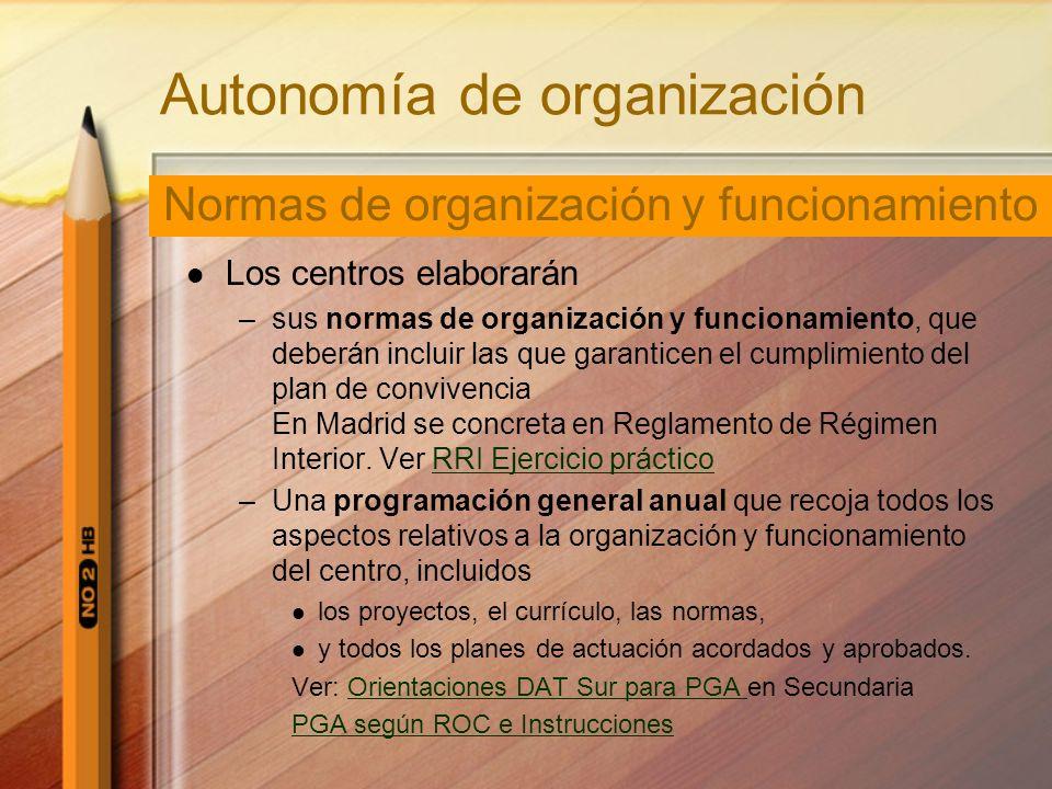 Autonomía de organización Los centros elaborarán –sus normas de organización y funcionamiento, que deberán incluir las que garanticen el cumplimiento