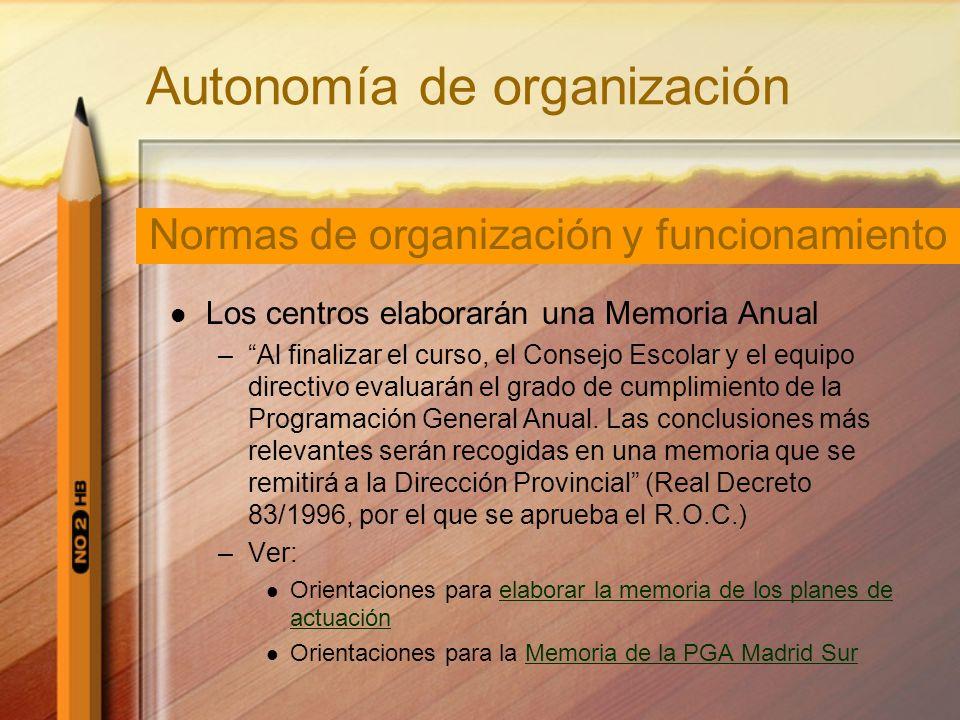 Autonomía de organización Los centros elaborarán una Memoria Anual –Al finalizar el curso, el Consejo Escolar y el equipo directivo evaluarán el grado