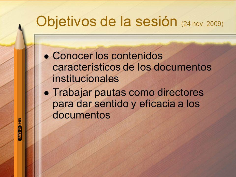 Objetivos de la sesión (24 nov. 2009) Conocer los contenidos característicos de los documentos institucionales Trabajar pautas como directores para da