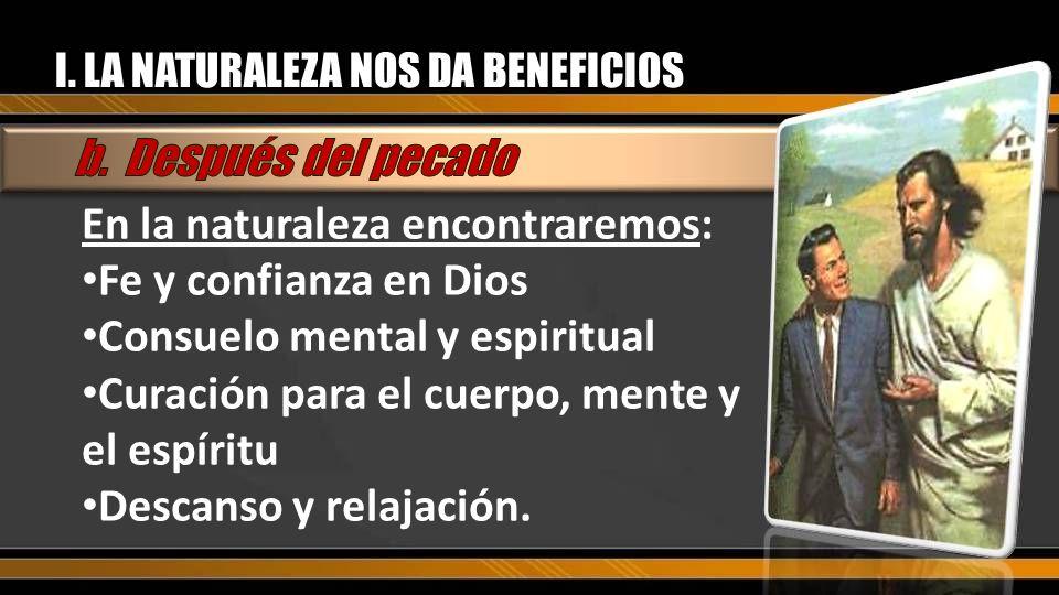I. LA NATURALEZA NOS DA BENEFICIOS En la naturaleza encontraremos: Fe y confianza en Dios Consuelo mental y espiritual Curación para el cuerpo, mente
