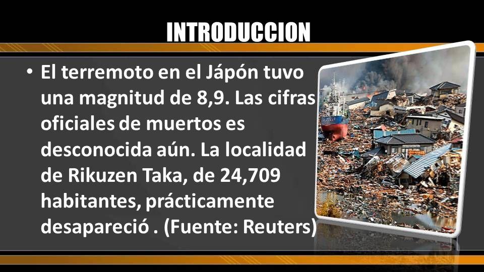 El terremoto en el Jápón tuvo una magnitud de 8,9. Las cifras oficiales de muertos es desconocida aún. La localidad de Rikuzen Taka, de 24,709 habitan
