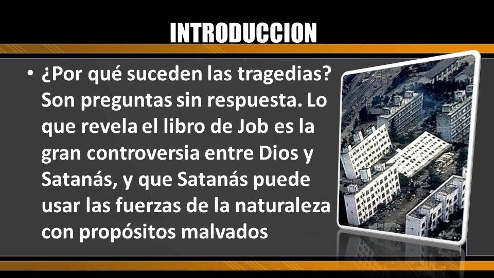¿Por qué suceden las tragedias? Son preguntas sin respuesta. Lo que revela el libro de Job es la gran controversia entre Dios y Satanás, y que Satanás