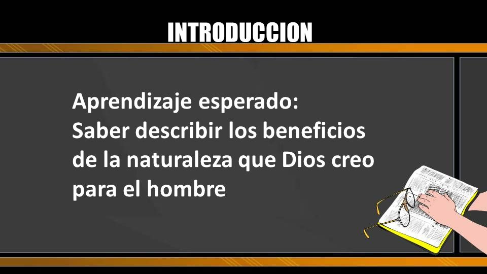 Aprendizaje esperado: Saber describir los beneficios de la naturaleza que Dios creo para el hombre INTRODUCCION