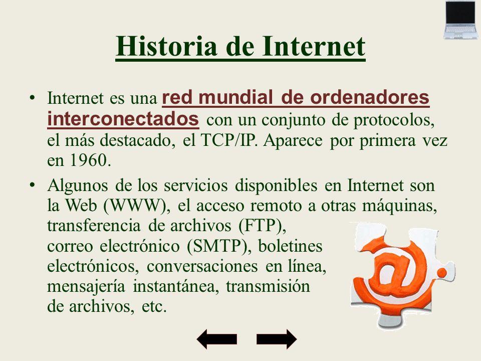 Historia de Internet Internet es una red mundial de ordenadores interconectados con un conjunto de protocolos, el más destacado, el TCP/IP. Aparece po