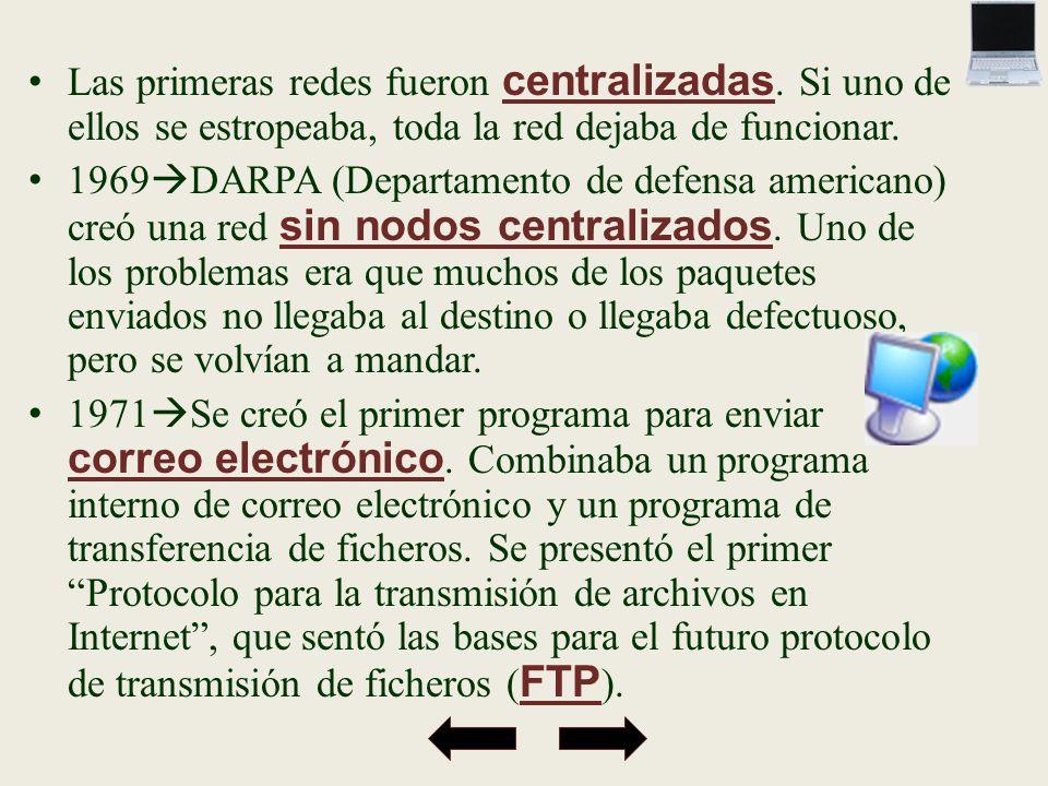 Las primeras redes fueron centralizadas. Si uno de ellos se estropeaba, toda la red dejaba de funcionar. 1969 DARPA (Departamento de defensa americano