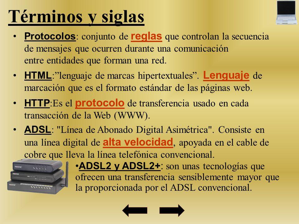 Términos y siglas Protocolos : conjunto de reglas que controlan la secuencia de mensajes que ocurren durante una comunicación entre entidades que form