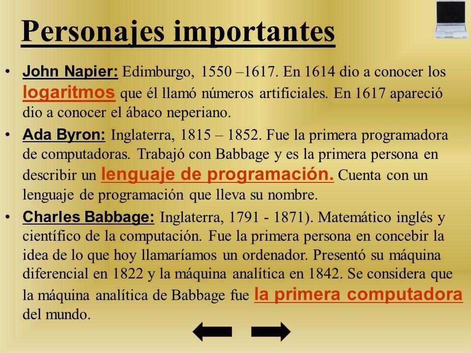 Personajes importantes John Napier: Edimburgo, 1550 –1617. En 1614 dio a conocer los logaritmos que él llamó números artificiales. En 1617 apareció di