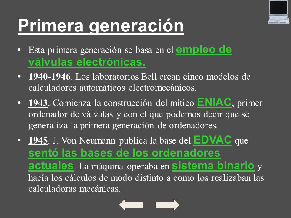 Primera generación Esta primera generación se basa en el empleo de válvulas electrónicas. 1940-1946. Los laboratorios Bell crean cinco modelos de calc