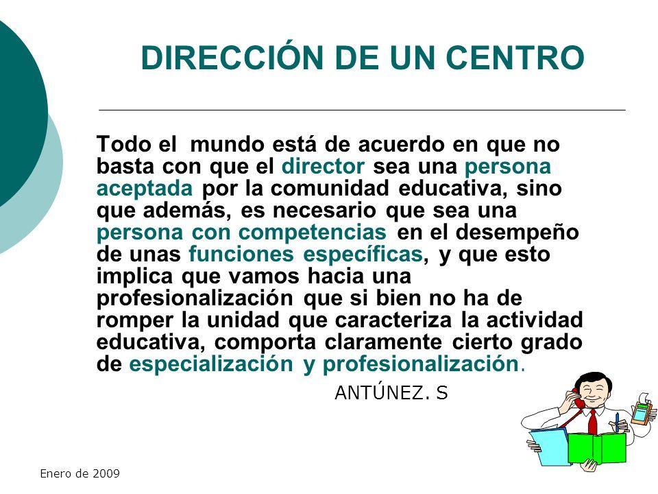 Enero de 2009 DIRECCIÓN DE UN CENTRO Todo el mundo está de acuerdo en que no basta con que el director sea una persona aceptada por la comunidad educa