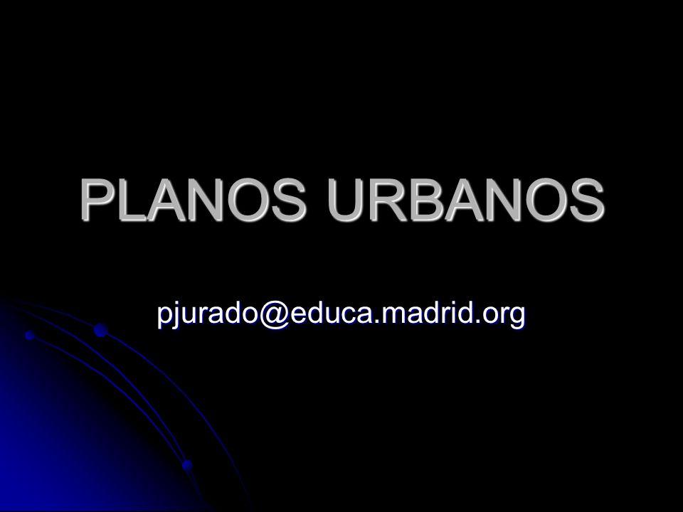 pjurado@educa.madrid.org PLANOS URBANOS