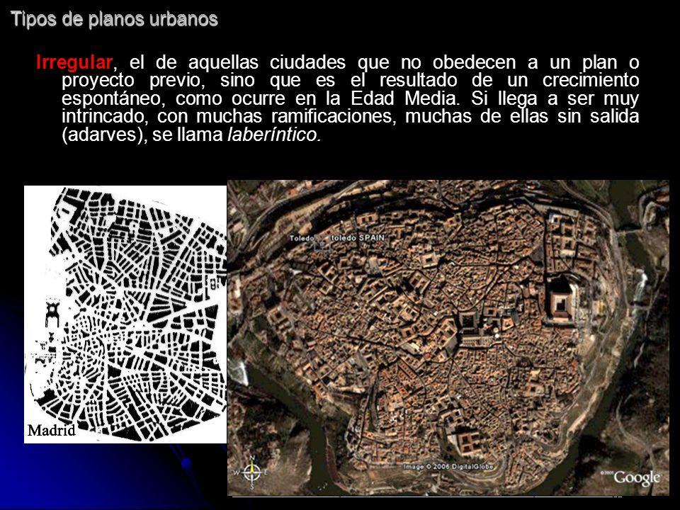 Tipos de planos urbanos Irregular, el de aquellas ciudades que no obedecen a un plan o proyecto previo, sino que es el resultado de un crecimiento esp