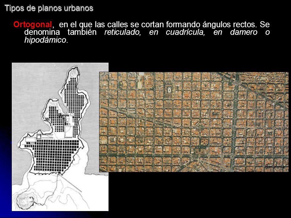 Tipos de planos urbanos Ortogonal, en el que las calles se cortan formando ángulos rectos. Se denomina también reticulado, en cuadrícula, en damero o