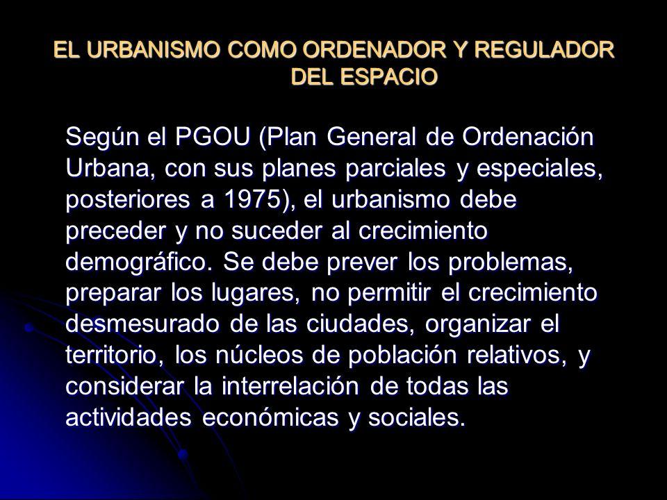 Según el PGOU (Plan General de Ordenación Urbana, con sus planes parciales y especiales, posteriores a 1975), el urbanismo debe preceder y no suceder