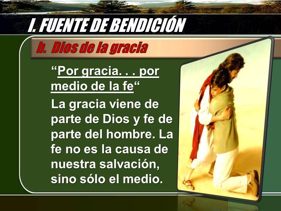 I.FUENTE DE BENDICIÓN Por gracia... por medio de la fePor gracia...