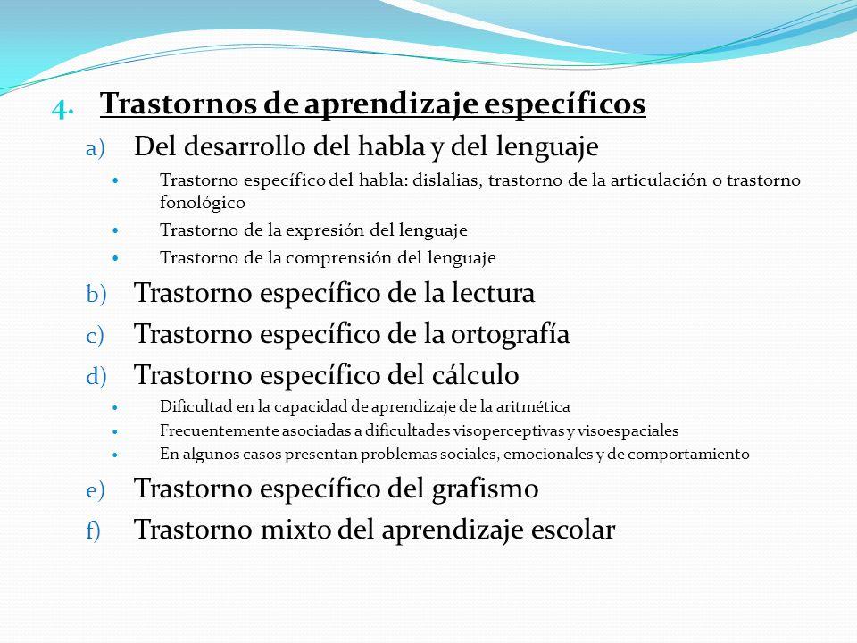 4. Trastornos de aprendizaje específicos a) Del desarrollo del habla y del lenguaje Trastorno específico del habla: dislalias, trastorno de la articul