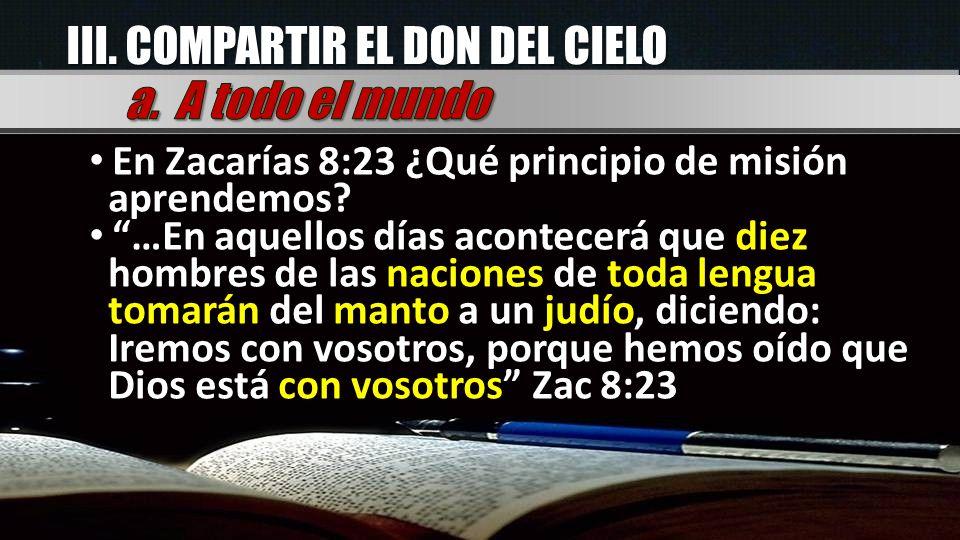 En Zacarías 8:23 ¿Qué principio de misión aprendemos? …En aquellos días acontecerá que diez hombres de las naciones de toda lengua tomarán del manto a