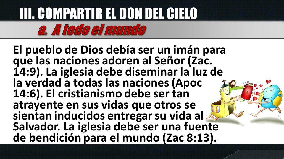 El pueblo de Dios debía ser un imán para que las naciones adoren al Señor (Zac. 14:9). La iglesia debe diseminar la luz de la verdad a todas las nacio