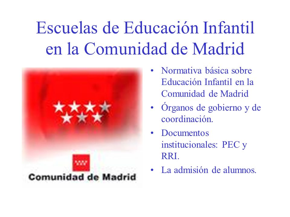 Escuelas de Educación Infantil en la Comunidad de Madrid Normativa básica sobre Educación Infantil en la Comunidad de Madrid Órganos de gobierno y de