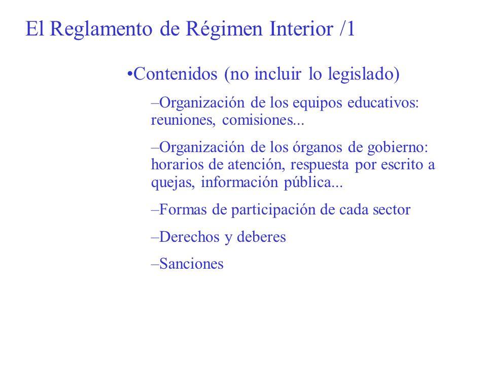 El Reglamento de Régimen Interior /1 Contenidos (no incluir lo legislado) –Organización de los equipos educativos: reuniones, comisiones... –Organizac