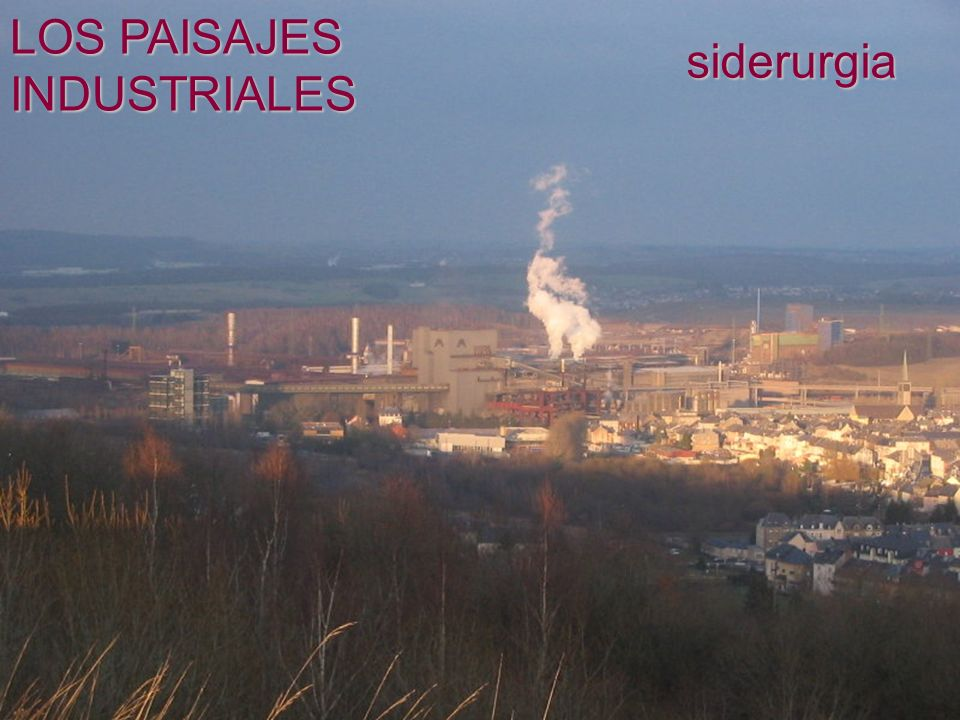 LOS PAISAJES INDUSTRIALES siderurgia