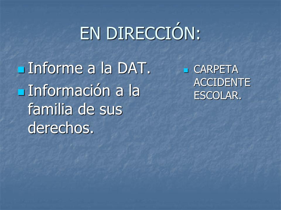 EN DIRECCIÓN: Informe a la DAT. Informe a la DAT. Información a la familia de sus derechos. Información a la familia de sus derechos. CARPETA ACCIDENT