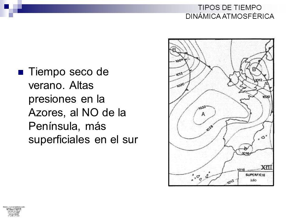 Tiempo seco de verano. Altas presiones en la Azores, al NO de la Península, más superficiales en el sur TIPOS DE TIEMPO DINÁMICA ATMOSFÉRICA PEDRO A.