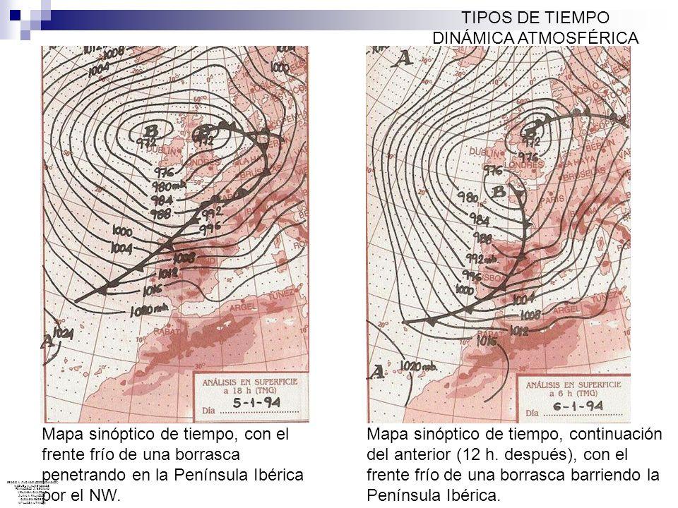 TIPOS DE TIEMPO DINÁMICA ATMOSFÉRICA Mapa sinóptico de tiempo, continuación del anterior (12 h. después), con el frente frío de una borrasca barriendo