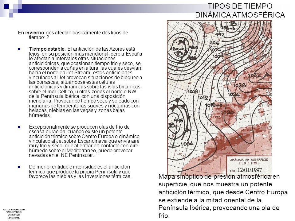 En invierno nos afectan básicamente dos tipos de tiempo: 2 Tiempo estable. El anticiclón de las Azores está lejos, en su posición más meridional, pero