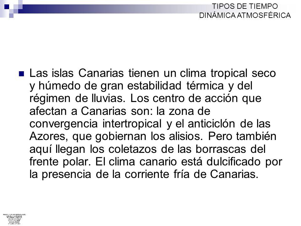 Las islas Canarias tienen un clima tropical seco y húmedo de gran estabilidad térmica y del régimen de lluvias. Los centro de acción que afectan a Can