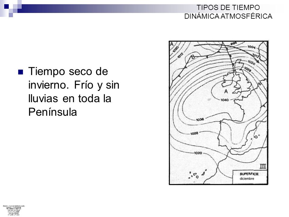 Tiempo seco de invierno. Frío y sin lluvias en toda la Península TIPOS DE TIEMPO DINÁMICA ATMOSFÉRICA PEDRO A. JURADO (COORDINADOR) MIGUEL A. ALMENDRO