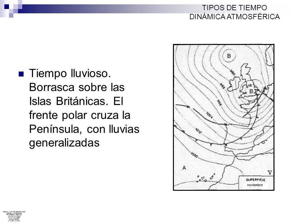 Tiempo lluvioso. Borrasca sobre las Islas Británicas. El frente polar cruza la Península, con lluvias generalizadas TIPOS DE TIEMPO DINÁMICA ATMOSFÉRI