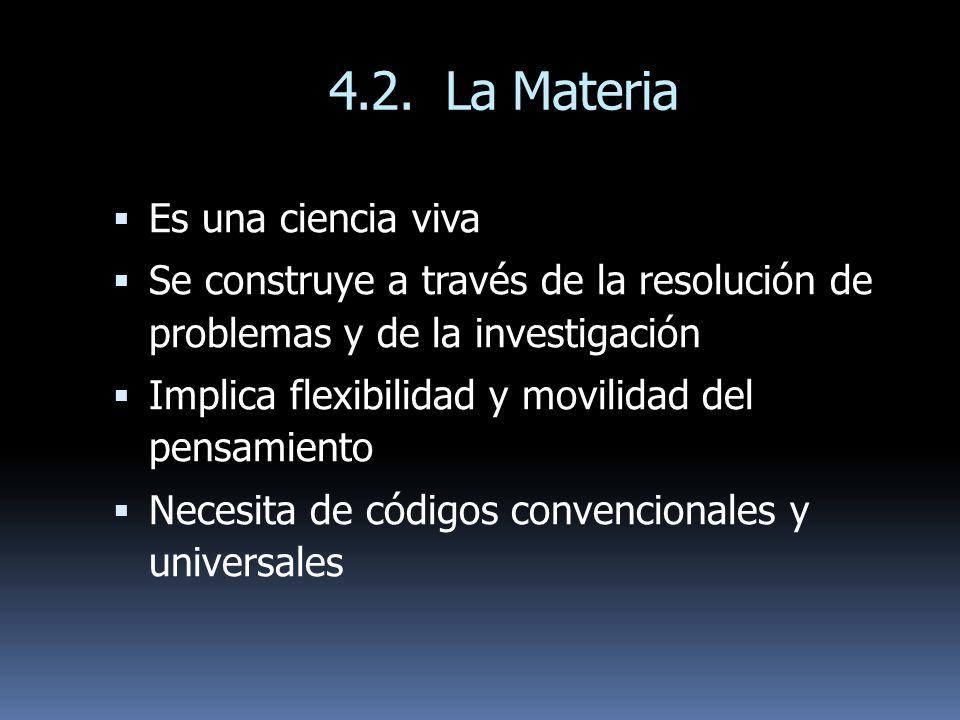 4.2. La Materia Es una ciencia viva Se construye a través de la resolución de problemas y de la investigación Implica flexibilidad y movilidad del pen