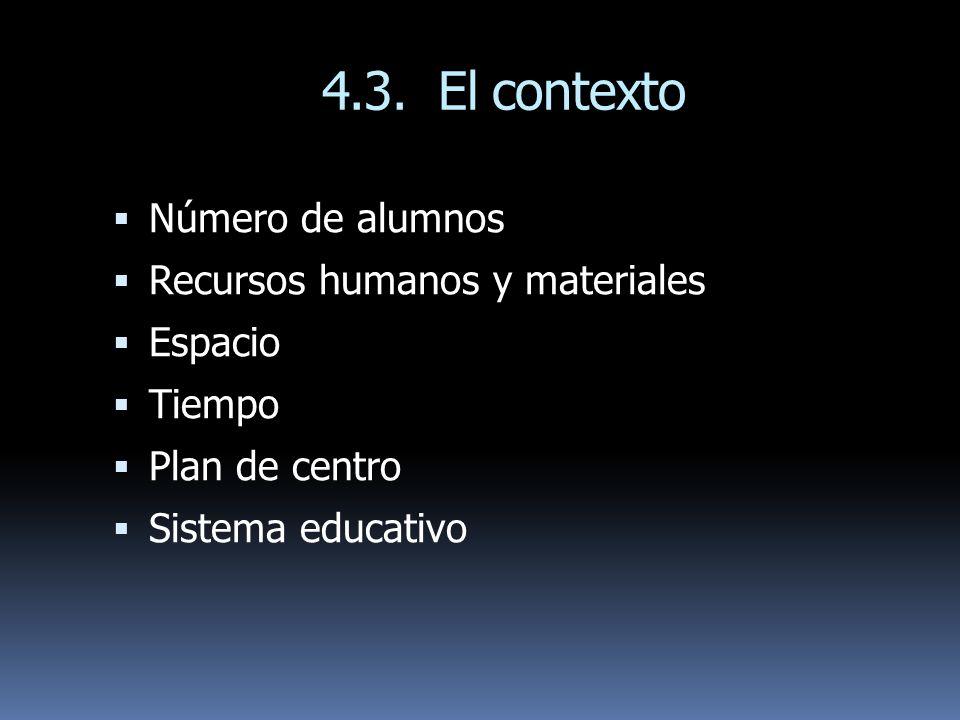 4.3. El contexto Número de alumnos Recursos humanos y materiales Espacio Tiempo Plan de centro Sistema educativo