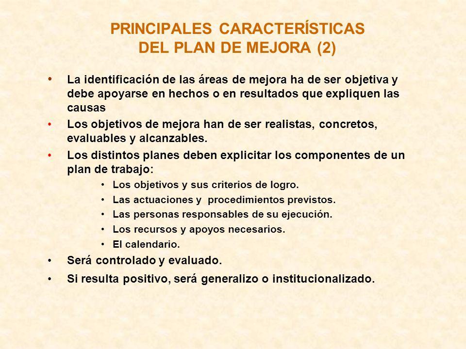 PRINCIPALES CARACTERÍSTICAS DEL PLAN DE MEJORA (2) La identificación de las áreas de mejora ha de ser objetiva y debe apoyarse en hechos o en resultad