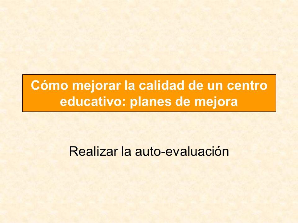 Realizar la auto-evaluación Cómo mejorar la calidad de un centro educativo: planes de mejora