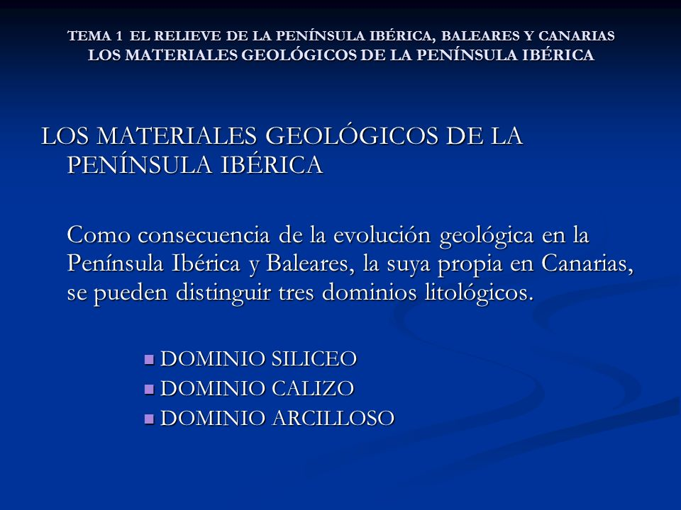 TEMA 1 EL RELIEVE DE LA PENÍNSULA IBÉRICA, BALEARES Y CANARIAS LOS MATERIALES GEOLÓGICOS DE LA PENÍNSULA IBÉRICA LOS MATERIALES GEOLÓGICOS DE LA PENÍN