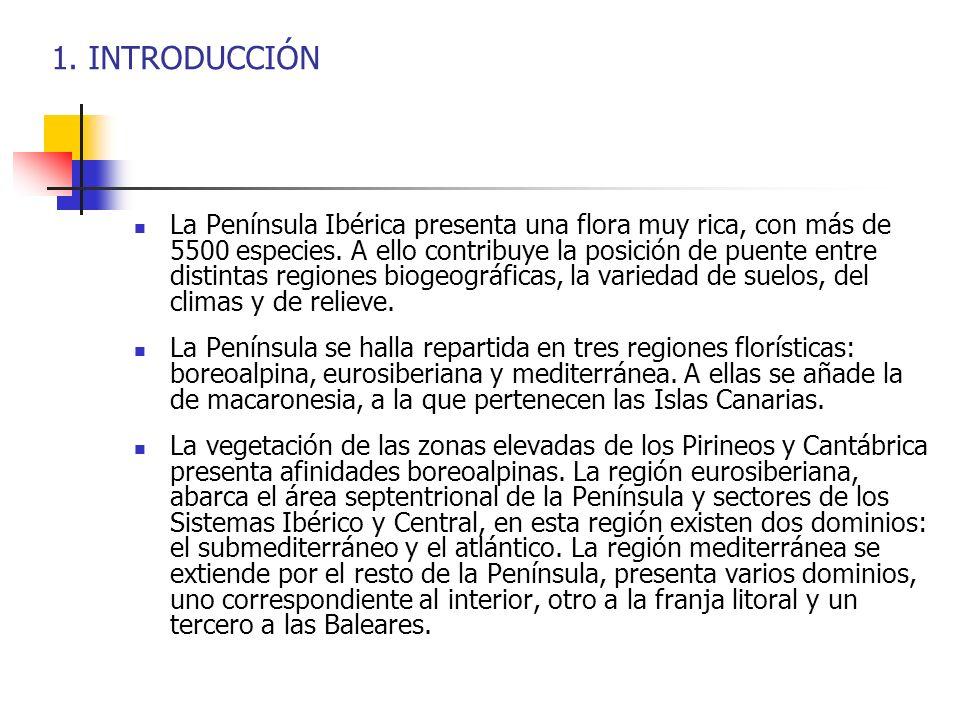 1. INTRODUCCIÓN La Península Ibérica presenta una flora muy rica, con más de 5500 especies. A ello contribuye la posición de puente entre distintas re