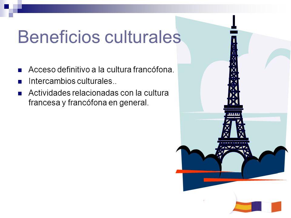 Acceso definitivo a la cultura francófona. Intercambios culturales.. Actividades relacionadas con la cultura francesa y francófona en general. Benefic