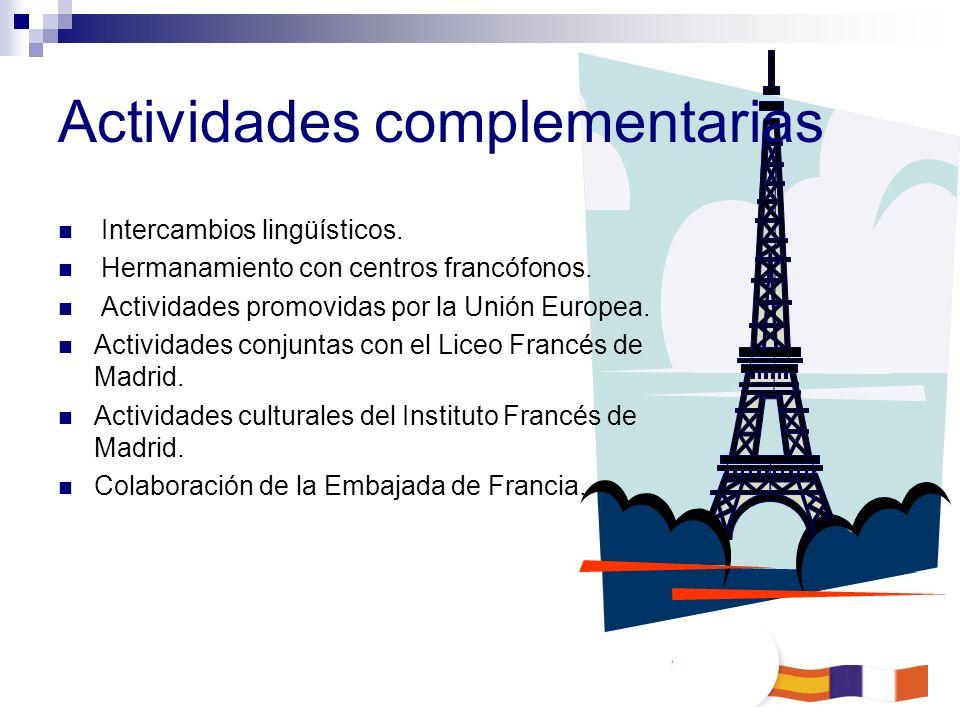 Actividades complementarias Intercambios lingüísticos. Hermanamiento con centros francófonos. Actividades promovidas por la Unión Europea. Actividades