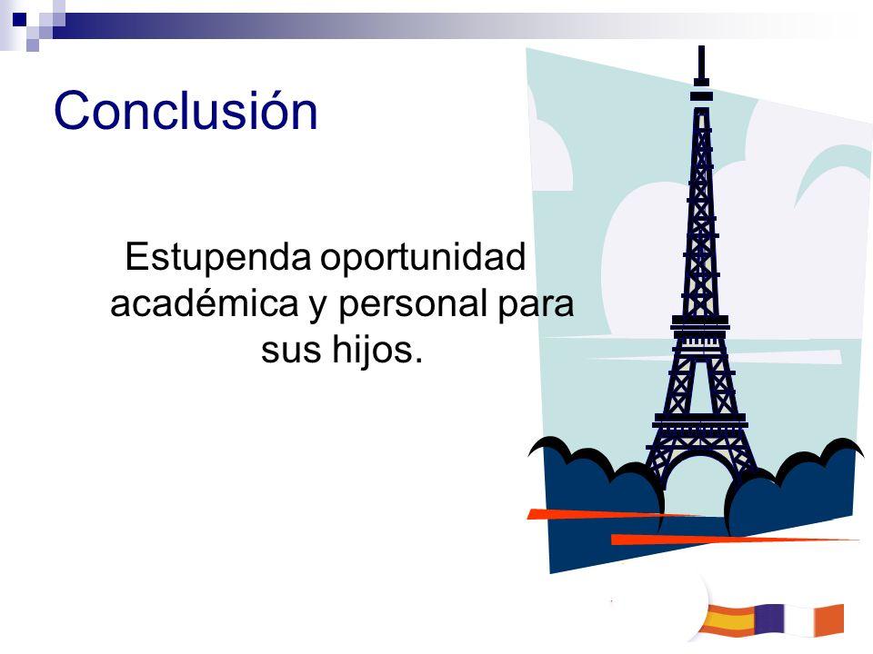 Conclusión Estupenda oportunidad académica y personal para sus hijos.