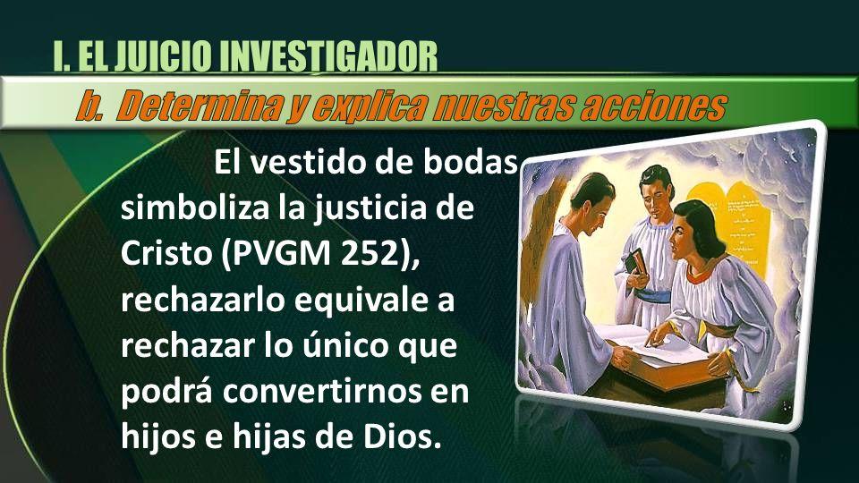 El vestido de bodas simboliza la justicia de Cristo (PVGM 252), rechazarlo equivale a rechazar lo único que podrá convertirnos en hijos e hijas de Dio