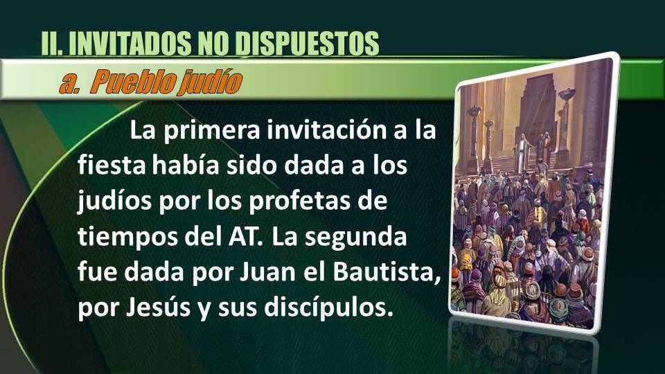 La primera invitación a la fiesta había sido dada a los judíos por los profetas de tiempos del AT. La segunda fue dada por Juan el Bautista, por Jesús