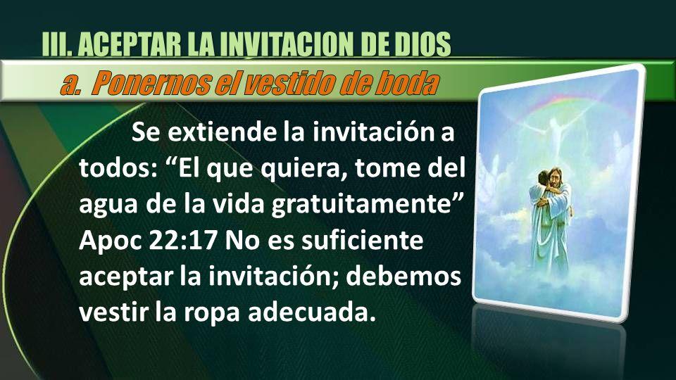 Se extiende la invitación a todos: El que quiera, tome del agua de la vida gratuitamente Apoc 22:17 No es suficiente aceptar la invitación; debemos ve
