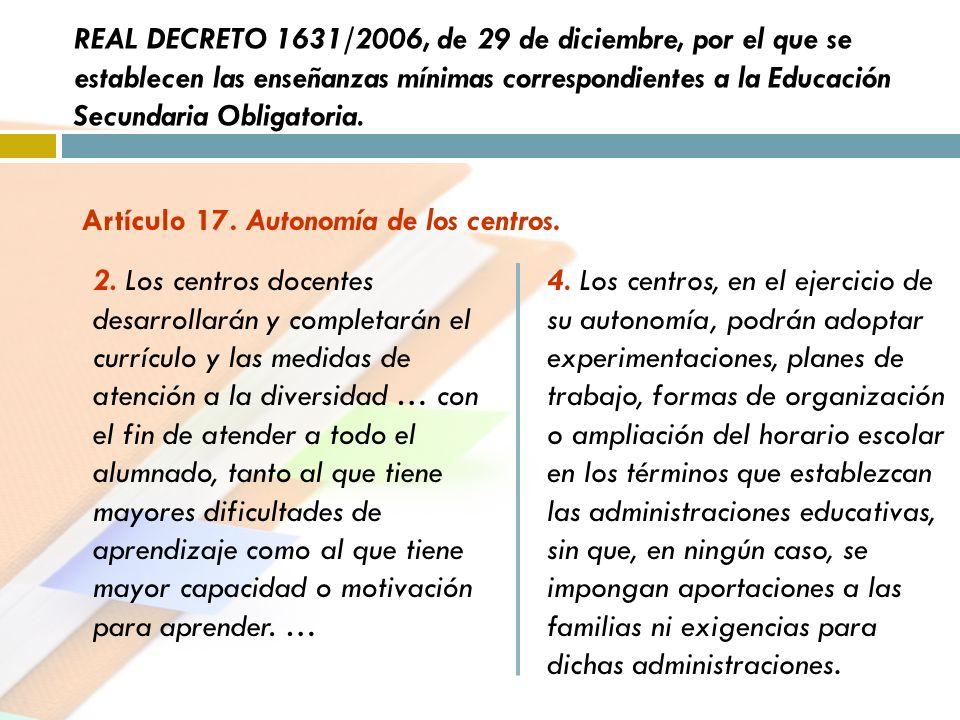 Artículo 17. Autonomía de los centros. 2. Los centros docentes desarrollarán y completarán el currículo y las medidas de atención a la diversidad … co