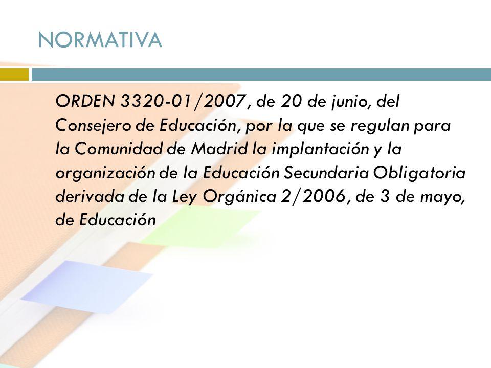 NORMATIVA ORDEN 3320-01/2007, de 20 de junio, del Consejero de Educación, por la que se regulan para la Comunidad de Madrid la implantación y la organ