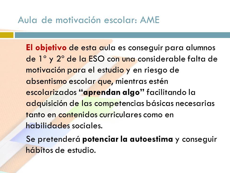 Aula de motivación escolar: AME El objetivo de esta aula es conseguir para alumnos de 1º y 2º de la ESO con una considerable falta de motivación para